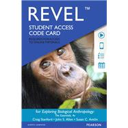 REVEL for Exploring Biological Anthropology The Essentials -- Access Card by Stanford, Craig; Allen, John S.; Ant�n, Susan C., 9780134014791