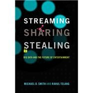 Streaming, Sharing, Stealing by Smith, Michael D.; Telang, Rahul, 9780262034791