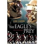 The Eagle's Prey A Novel of the Roman Army by Scarrow, Simon, 9780312374792