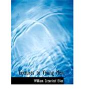 Lectures to Young Men by Eliot, William Greenleaf, 9780554554792