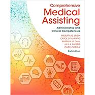 Comprehensive Medical Assisting Administrative and Clinical Competencies by Lindh, Wilburta Q.; Tamparo, Carol D.; Dahl, Barbara M.; Morris, Julie; Correa, Cindy, 9781305964792