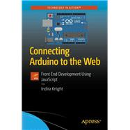 Connecting Arduino to the Web by Knight, Indira, 9781484234792