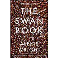 The Swan Book by Wright, Alexis, 9781501124792