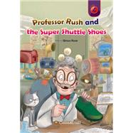 Professor Rush and the Super Shuttle Shoes by Rose, Simon, 9781926484792