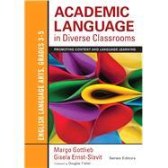 Academic Language in Diverse Classrooms by Gottlieb, Margo; Ernst-slavit, Gisela; Fisher, Douglas, 9781452234793