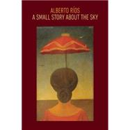 A Small Story About the Sky by Rios, Alberto, 9781556594793