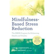 Mindfulness-Based Stress Reduction The MBSR Program for Enhancing Health and Vitality by Lehrhaupt, Linda; Meibert, Petra, 9781608684793