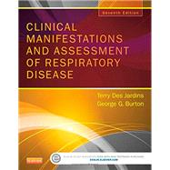 Clinical Manifestations and Assessment of Respiratory Disease by Des Jardins, Terry; Burton, George G., M.D.; Phelps, Timothy H., 9780323244794