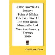 Nurse Lovechild's Legacy : Being A Mighty Fine Collection of the Most Noble, Memorable and Veracious Nursery Rhymes (1919) by Fraser, Claud Lovat, 9780548694794