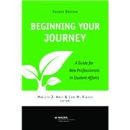 Beginning Your Journey: A Guide for New Professionals in Student Affairs by Amey, Marilyn J.;Ressor, Lori M., Editors, 9780931654794