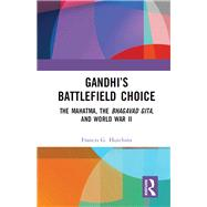 GandhiÆs Battlefield Choice: The Mahatma, The Bhagavad Gita, and World War II by Hutchins,Francis G., 9781138484795
