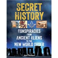 Secret History Conspiracies from Ancient Aliens to the New World Order by Redfern, Nick, 9781578594795