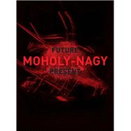 Moholy-nagy by Witkovsky, Matthew S.; Eliel, Carol S.; Vail, Karole P. B.; Barten, Julie (CON); Pénichon, Sylvie (CON), 9780300214796