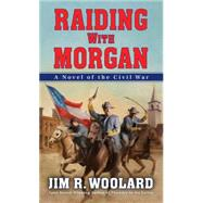 Raiding with Morgan by Woolard, Jim R., 9780786034796