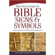The A to Z Guide to Bible Signs and Symbols by Wilson, Neil; Taylor, Nancy Ryken, 9780801014796