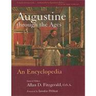 Augustine Through the Ages : An Encyclopedia by Fitzgerald, Allan D., 9780802864796