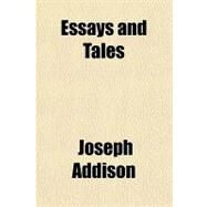 Essays and Tales by Addison, Joseph, 9781153604796
