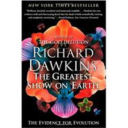 The Greatest Show on Earth The Evidence for Evolution by Dawkins, Richard, 9781416594796