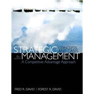 Strategic Management A Competitive Advantage Approach, Concepts & Cases by David, Fred R.; David, Forest R., 9780133444797