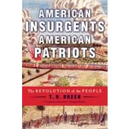 American Insurgents, American Patriots The Revolution of the People by Breen, T. H., 9780809024797