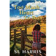 Too Much Heart to Run by Harris, Sl, 9781594934797