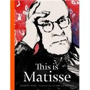 This Is Matisse by Ingram, Catherine; Decourchelle, Agnes, 9781780674797