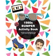 1980s Bumper Activity Book: 52 Grown-up Projects That Look Back to the Future by Elliott, Mel, 9781907554797