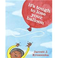 It's Tough to Lose Your Balloon by Krosoczka, Jarrett J., 9780385754798