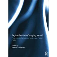 Regionalism in a Changing World: Comparative Perspectives in the New Global order by Fioramonti; Lorenzo, 9780415754798