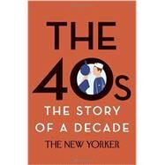 The 40s: The Story of a Decade by THE NEW YORKER MAGAZINEFINDER, HENRY, 9780679644798