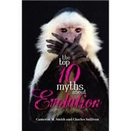 The Top 10 Myths about Evolution by SMITH, CAMERON M.SULLIVAN, CHARLES, 9781591024798