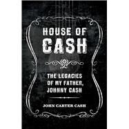 House of Cash The Legacies of My Father, Johnny Cash by Carter Cash, John, 9781608874798