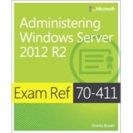 Exam Ref 70-411 Administering Windows Server 2012 R2 (MCSA) by Russel, Charlie, 9780735684799