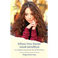 When You Never Said Goodbye by Kearney, Meg, 9780892554799