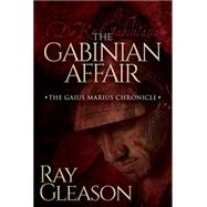 The Gabinian Affair by Gleason, Ray, 9781630474799