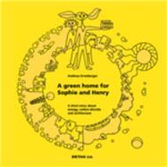 A Green Home for Sophie and Henry by Ernstberger, Andreas, 9783920034799