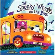 The Spooky Wheels On The Bus by Mills, Elizabeth; Mills, J. Elizabeth; Mantle, Ben, 9780545174800