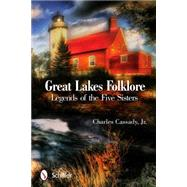 Great Lakes Folklore: Legends of the Five Sisters by Cassady, Jr., Charles, 9780764344800