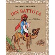 The Amazing Travels of Ibn Battuta by Sharafeddine, Fatima; Ali, Intelaq Mohammed, 9781554984800