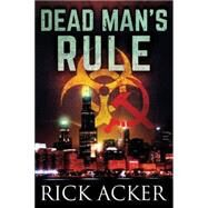 Dead Man's Rule by Acker, Rick, 9781503934801