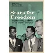 Stars for Freedom: Hollywood, Black Celebrities, and the Civil Rights Movement by Raymond, Emilie, 9780295994802