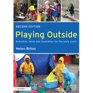 Playing Outside: Activities, ideas and inspiration for the early years by Bilton; Helen, 9780415604802