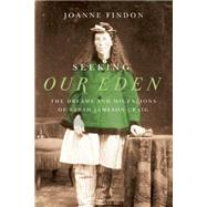 Seeking Our Eden: The Dreams and Migrations of Sarah Jameson Craig by Findon, Joanne, 9780773544802