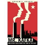 Mr. Kafka and other tales from the time of the cult by Hrabal, Bohumil; Wilson, Paul, 9780811224802