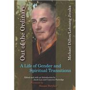 Out of the Ordinary A Life of Gender and Spiritual Transitions by Dillon, Michael; Lau, Jacob; Partridge, Cameron; Stryker, Susan; Jivaka, Lobzang, 9780823274802