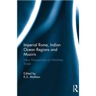 Imperial Rome, Indian Ocean Regions and Muziris: New Perspectives on Maritime Trade by Mathew,K.S.;Mathew,K.S., 9781138234802