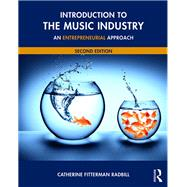 Introduction to the Music Industry: An Entrepreneurial Approach, Second Edition by Fitterman Radbill; Catherine, 9781138924802