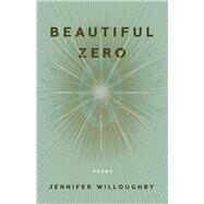 Beautiful Zero Poems by Willoughby, Jennifer, 9781571314802