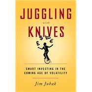 Juggling With Knives by Jubak, Jim, 9781610394802