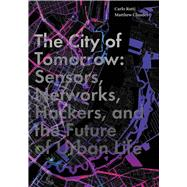 The City of Tomorrow by Ratti, Carlo; Claudel, Matthew, 9780300204803